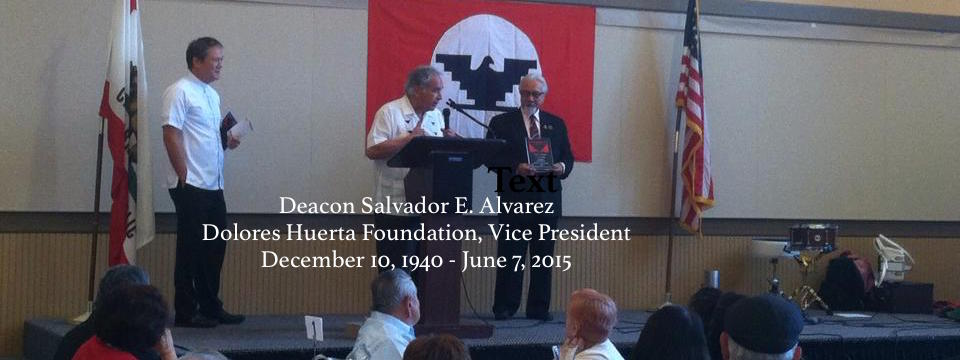 Dolores Huerta and the DHF mourn the passing of Vice President, Deacon Sal Alvarez