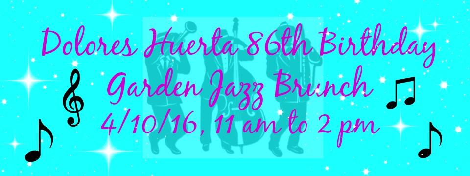 Event: Dolores Huerta's 86th Birthday Garden Jazz Brunch, Sun. 4/10, 11am