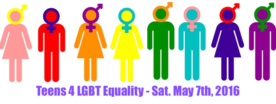 Event: Teens 4 LGBTQ Equality, Sat. 5/7/16, 2pm-6pm