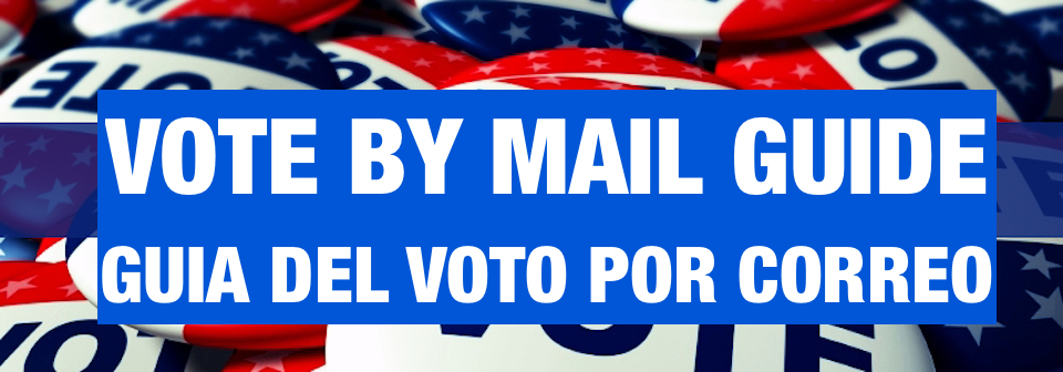 Vote by Mail Ballot Guide / Guía del Balota por Correo – Seal It! Sign It! Stamp It! Send It! ¡Séllela! / ¡Fímela! ¡Ponle Estampilla! ¡Envíela!