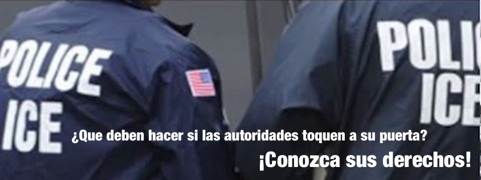 Conozca sus derechos en caso de incursión de inmigración o policial / Know Your Rights In Case of Immigration or Police Raid