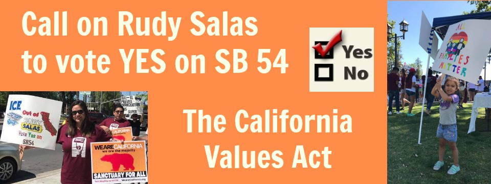 Call to Action: Call on Rudy Salas to vote YES on SB 54 – The California Values Act