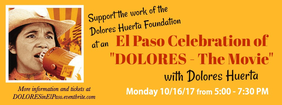 "Event: El Paso Celebration of ""DOLORES"" with Dolores Huerta, Mon. 10/16/17, 5pm"