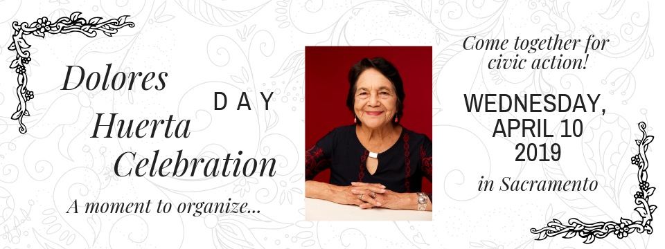 Dolores Huerta Day Celebration in Sacramento 4/10/19, 6pm