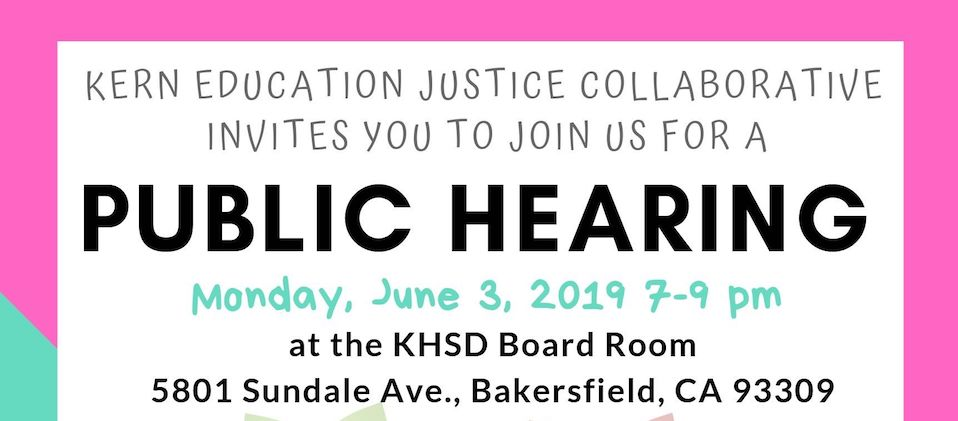 KERN EDUCATION JUSTICE COLLABORATIVE PUBLIC HEARING, Mon. 6/3/19, 7pm