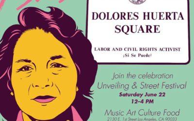 Dolores Huerta Plaza Unveiling & Street Fest in Los Angeles, Sat. 6/22/19, 12pm