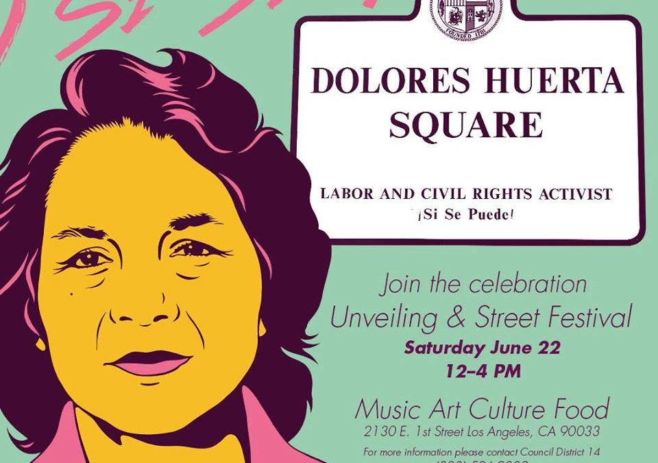 Dolores Huerta Plaza Unveiling & Street Fest in Los Angeles, Sat. 6/22/19, 12pm