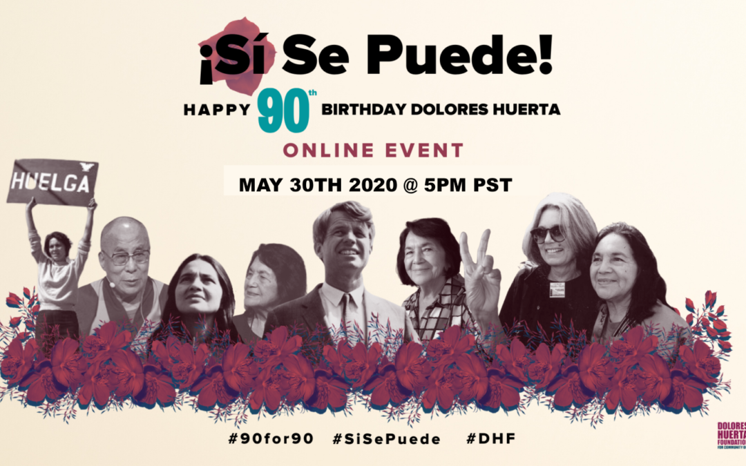 ¡SI SE PUEDE AT 90!  Dolores Huerta's birthday is TODAY, April 10, 2020